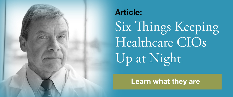 Six Things Keeping Healthcare CIOs Up at Night